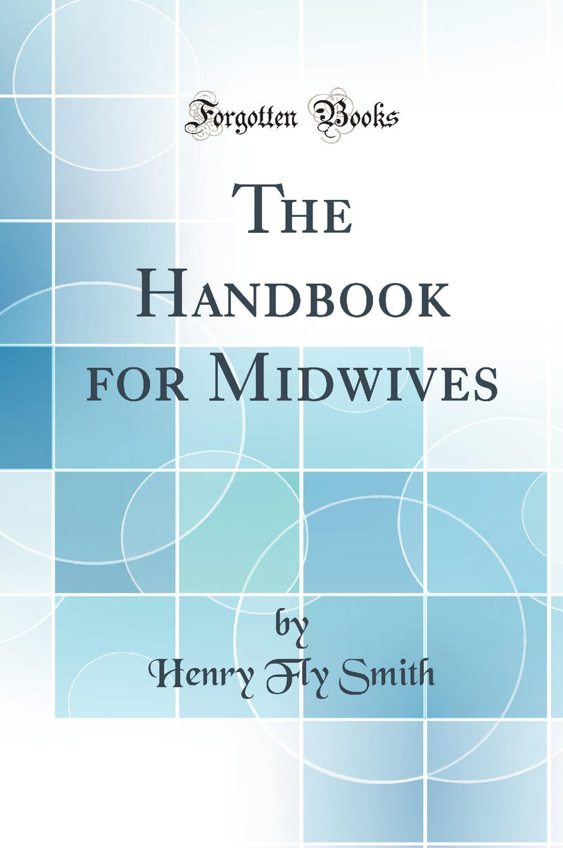 The Handbook for Midwives (Classic Reprint)