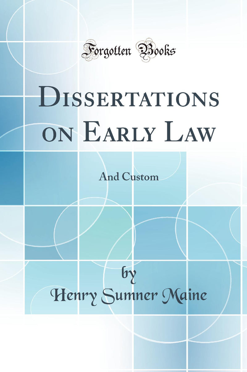 Dissertations on Early Law: And Custom (Classic Reprint)