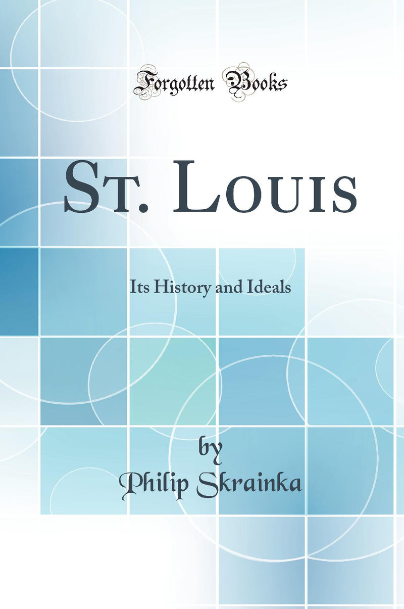 St. Louis: Its History and Ideals (Classic Reprint)