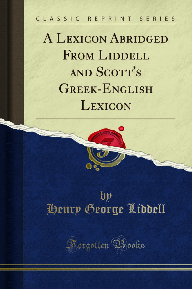 A Lexicon Abridged From Liddell and Scott's Greek-English Lexicon (Classic Reprint)