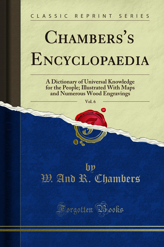 Chambers's Encyclopaedia, Vol. 6: A Dictionary of Universal Knowledge for the People; Illustrated With Maps and Numerous Wood Engravings (Classic Reprint)