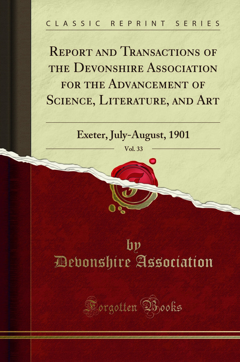 Report and Transactions of the Devonshire Association for the Advancement of Science, Literature, and Art, Vol. 33: Exeter, July-August, 1901 (Classic Reprint)