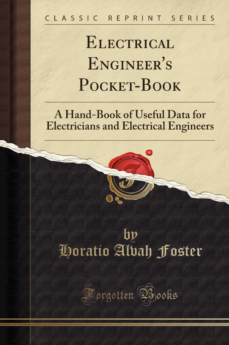 Electrical Engineer's Pocket-Book: A Hand-Book of Useful Data for Electricians and Electrical Engineers (Classic Reprint)