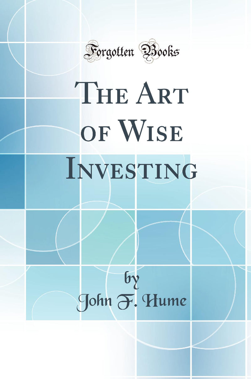 The Art of Wise Investing (Classic Reprint)
