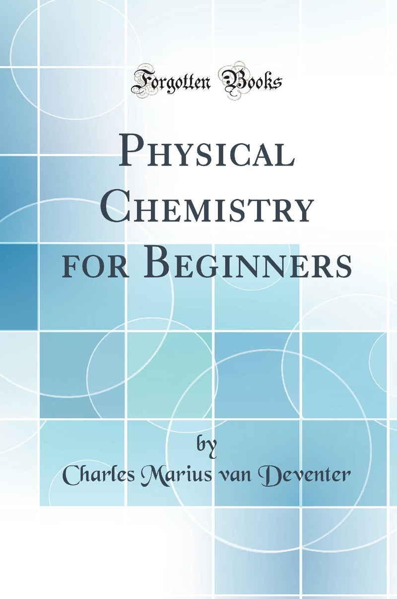 Physical Chemistry for Beginners (Classic Reprint)