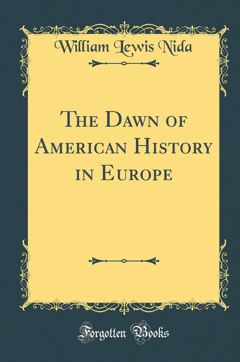 The Dawn of American History in Europe (Classic Reprint)