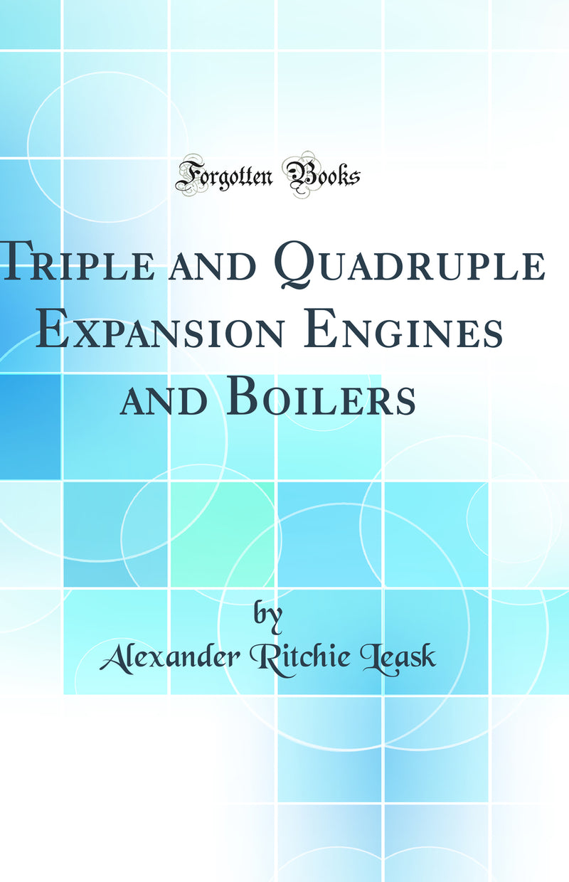 Triple and Quadruple Expansion Engines and Boilers: And Their Management (Classic Reprint)