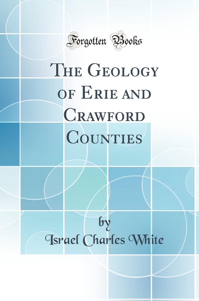 The Geology of Erie and Crawford Counties (Classic Reprint)
