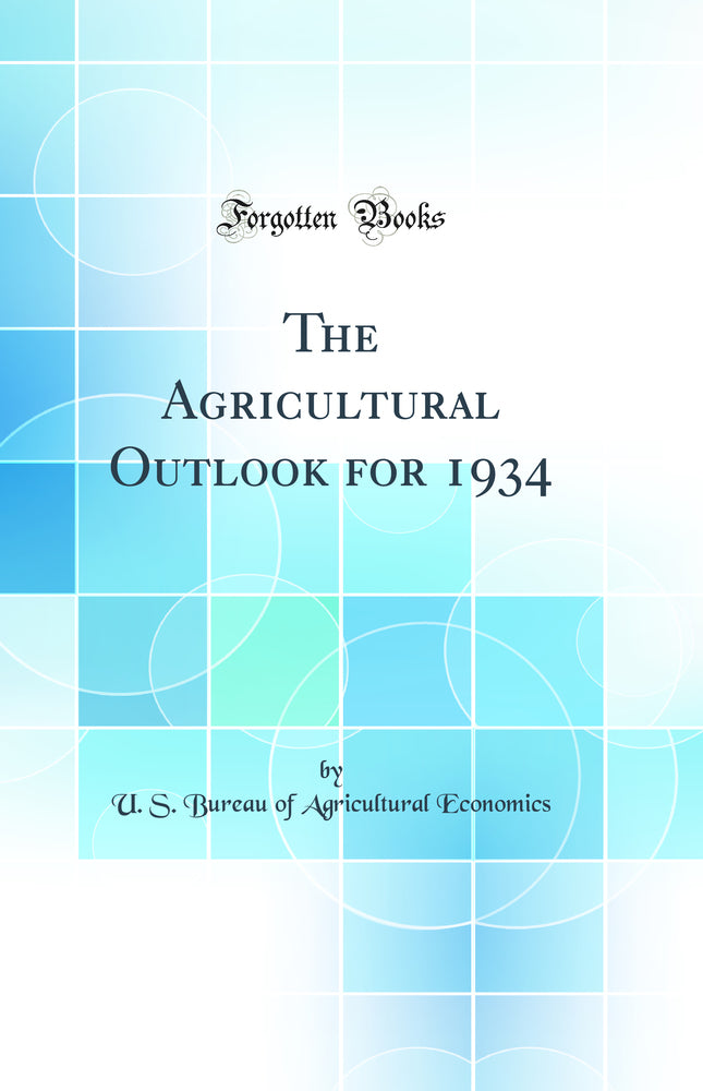 The Agricultural Outlook for 1934 (Classic Reprint)