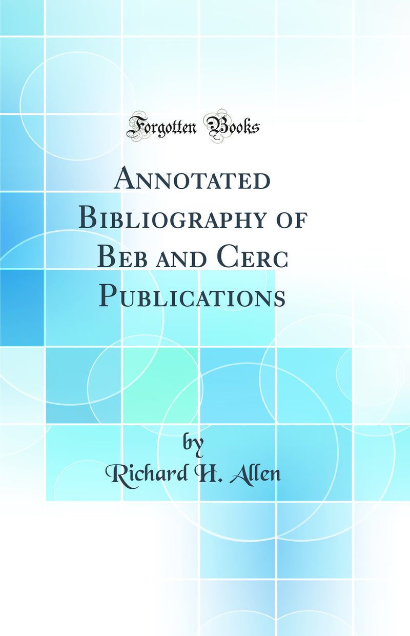 Annotated Bibliography of Beb and Cerc Publications (Classic Reprint)