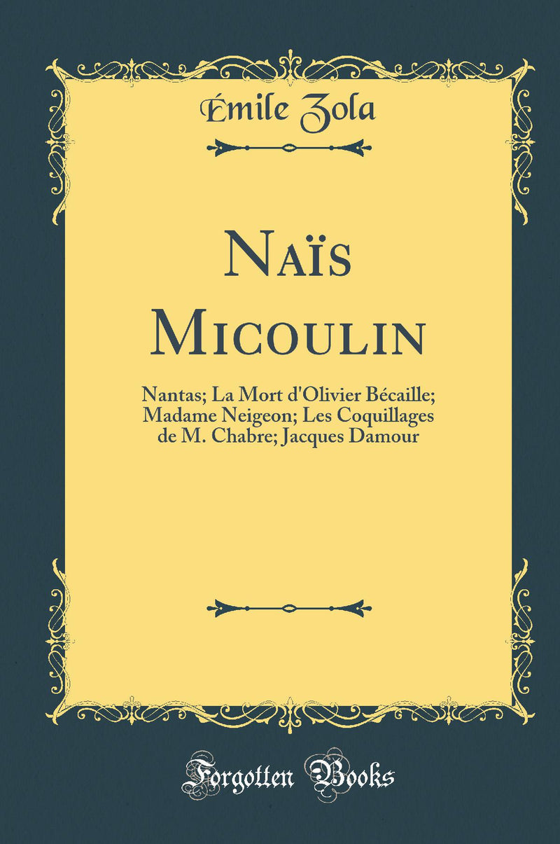 Na?s Micoulin: Nantas; La Mort d'Olivier B?caille; Madame Neigeon; Les Coquillages de M. Chabre; Jacques Damour (Classic Reprint)