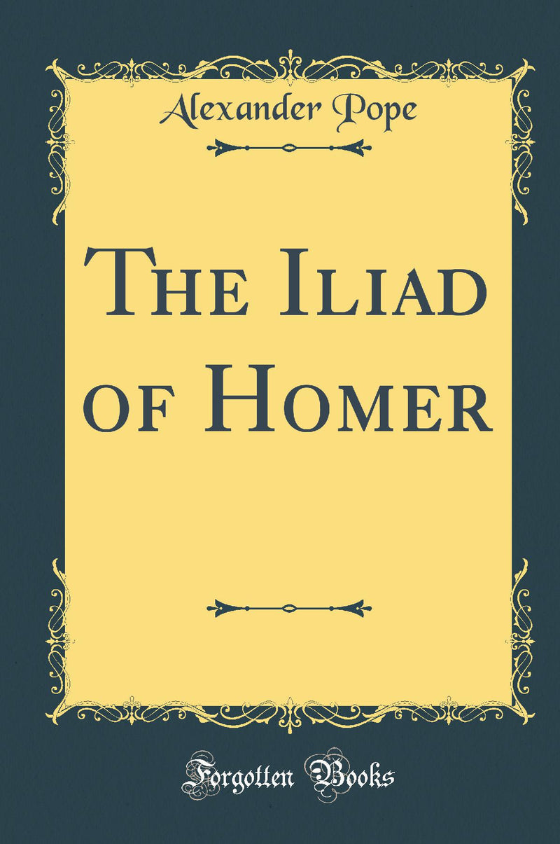 The Iliad of Homer (Classic Reprint)