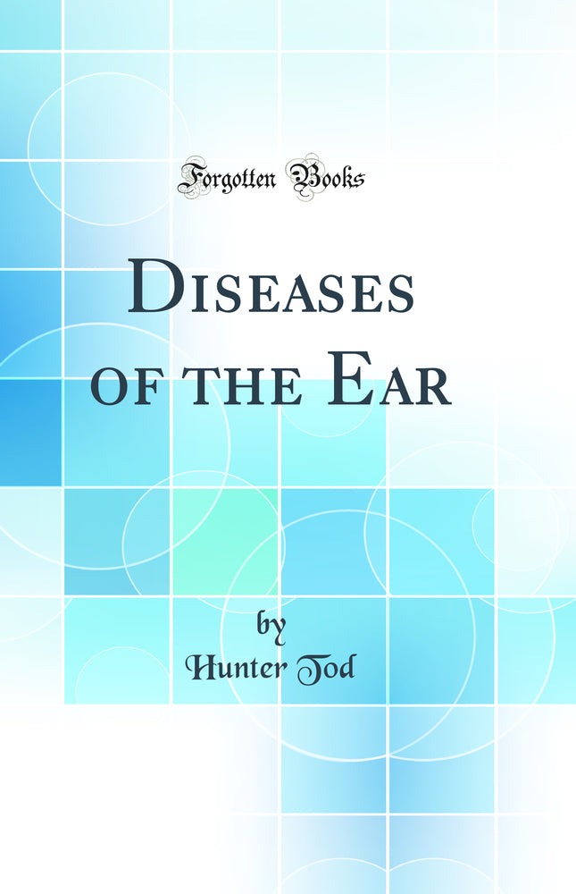 Diseases of the Ear (Classic Reprint)