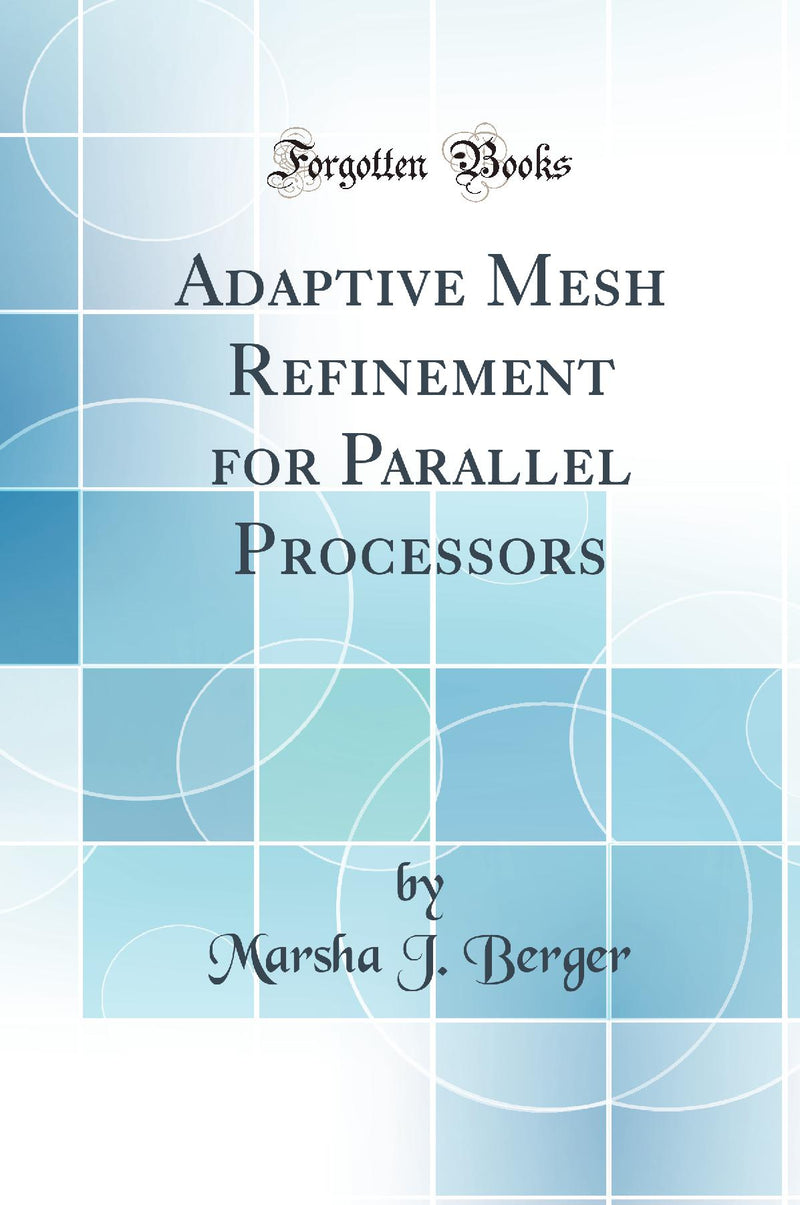 Adaptive Mesh Refinement for Parallel Processors (Classic Reprint)