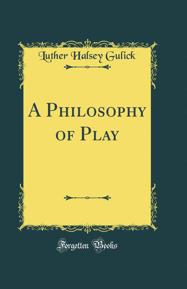 A Philosophy of Play (Classic Reprint)
