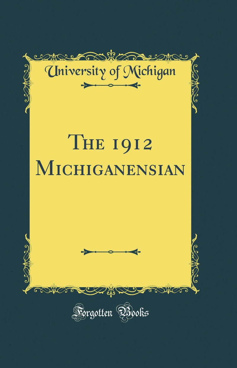 The 1912 Michiganensian (Classic Reprint)