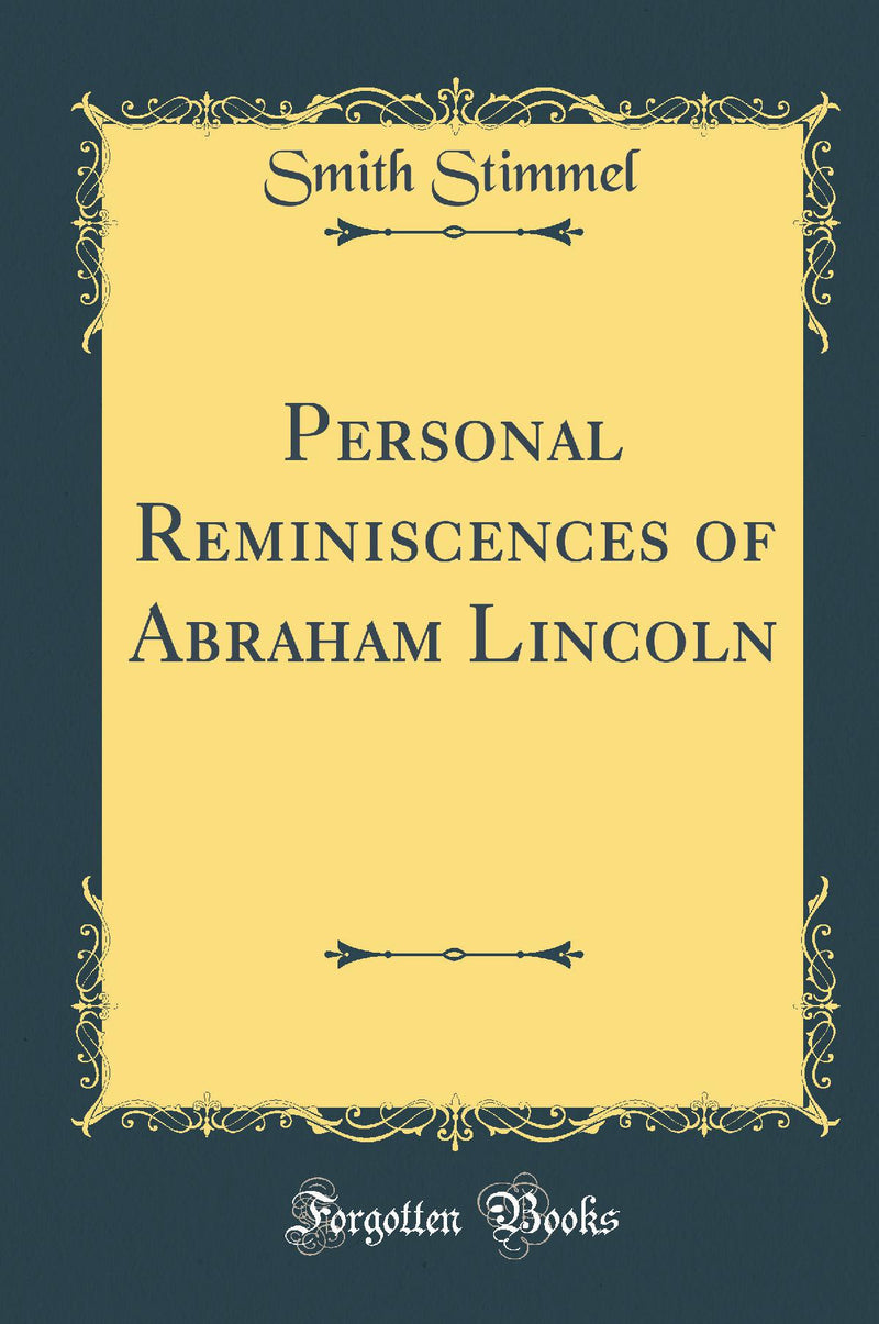 Personal Reminiscences of Abraham Lincoln (Classic Reprint)