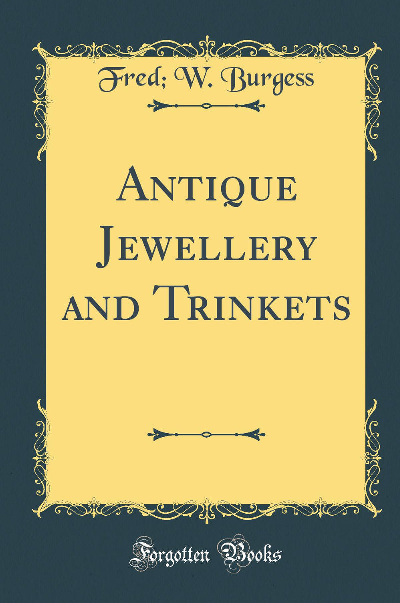 Antique Jewellery and Trinkets (Classic Reprint)
