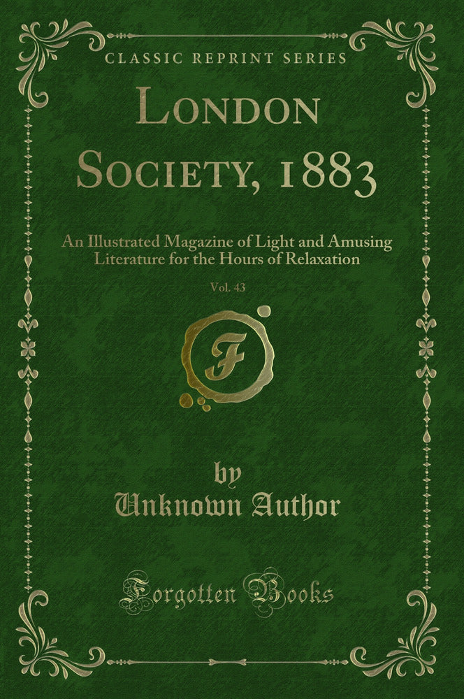 London Society, 1883, Vol. 43: An Illustrated Magazine of Light and Amusing Literature for the Hours of Relaxation (Classic Reprint)
