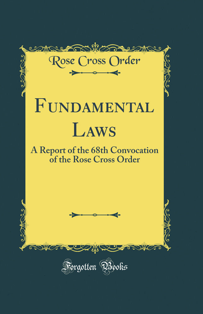 Fundamental Laws: A Report of the 68th Convocation of the Rose Cross Order (Classic Reprint)