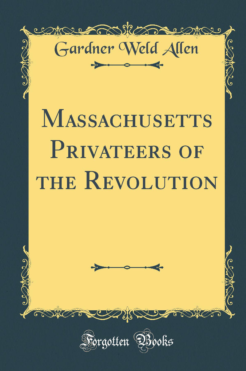 Massachusetts Privateers of the Revolution (Classic Reprint)