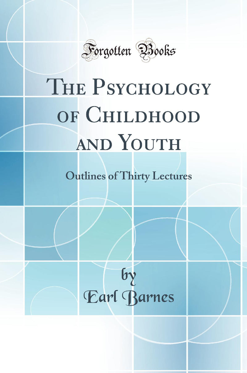 The Psychology of Childhood and Youth: Outlines of Thirty Lectures (Classic Reprint)