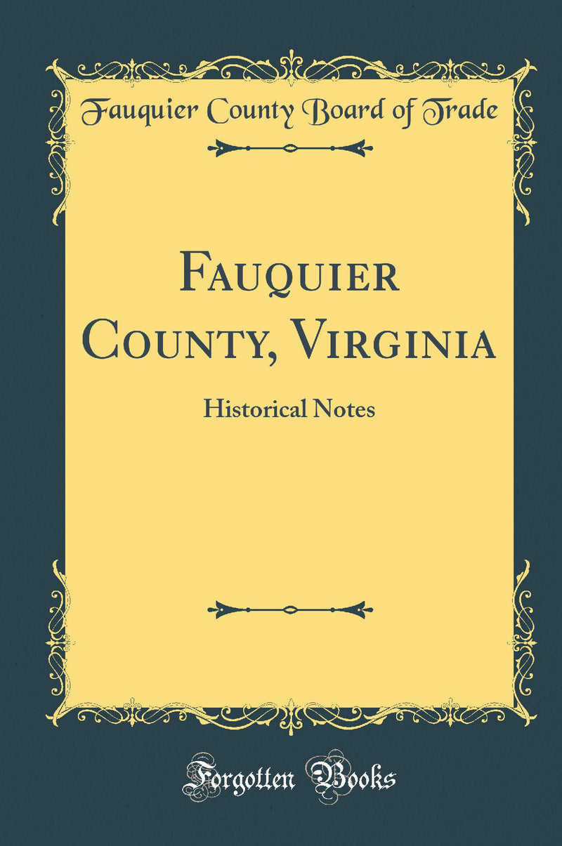 Fauquier County, Virginia: Historical Notes (Classic Reprint)
