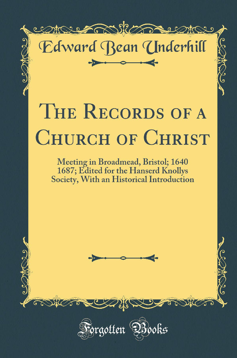 The Records of a Church of Christ: Meeting in Broadmead, Bristol; 1640 1687; Edited for the Hanserd Knollys Society, With an Historical Introduction (Classic Reprint)