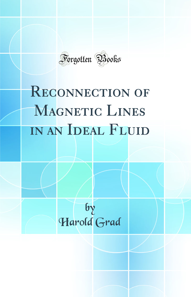 Reconnection of Magnetic Lines in an Ideal Fluid (Classic Reprint)