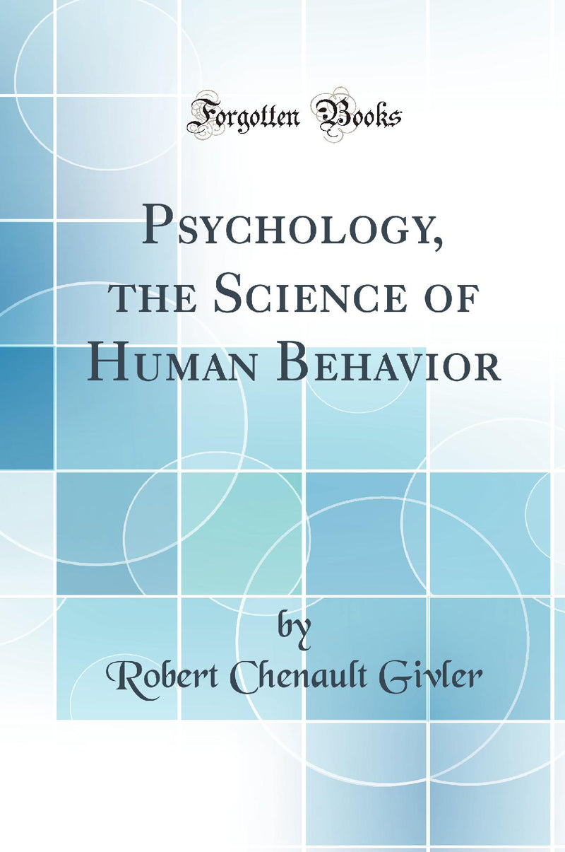 Psychology, the Science of Human Behavior (Classic Reprint)