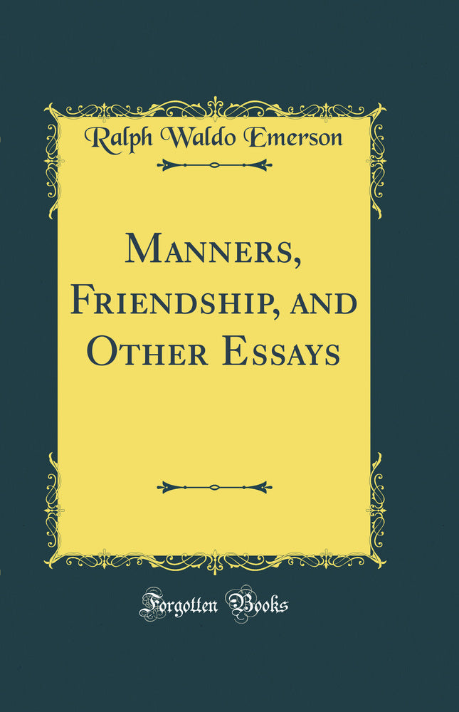 Manners, Friendship, and Other Essays (Classic Reprint)