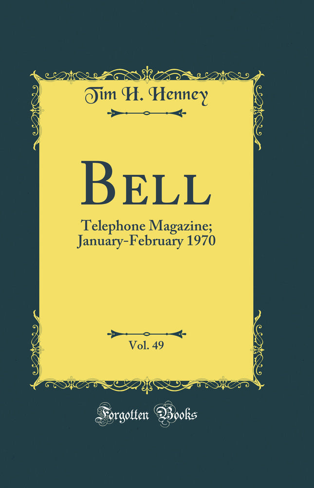 Bell, Vol. 49: Telephone Magazine; January-February 1970 (Classic Reprint)