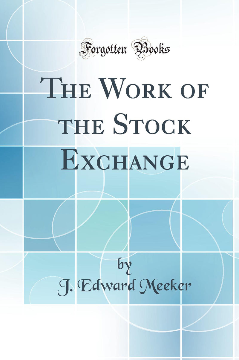 The Work of the Stock Exchange (Classic Reprint)
