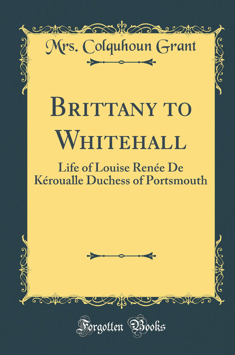 Brittany to Whitehall: Life of Louise Renée De Kéroualle Duchess of Portsmouth (Classic Reprint)