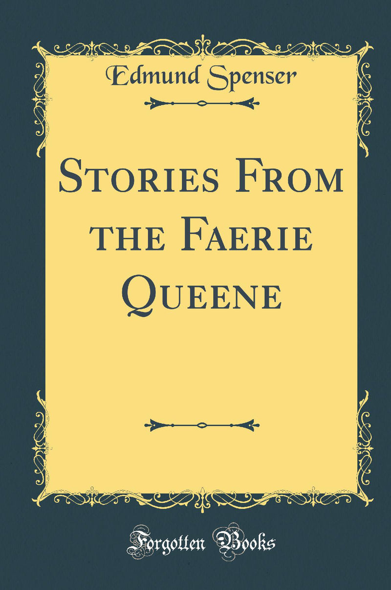 Stories From the Faerie Queene (Classic Reprint)