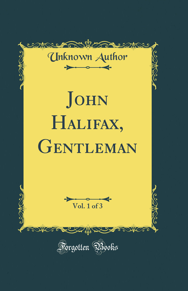 John Halifax, Gentleman, Vol. 1 of 3 (Classic Reprint)