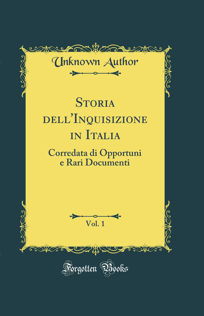 Storia dell'Inquisizione in Italia, Vol. 1: Corredata di Opportuni e Rari Documenti (Classic Reprint)