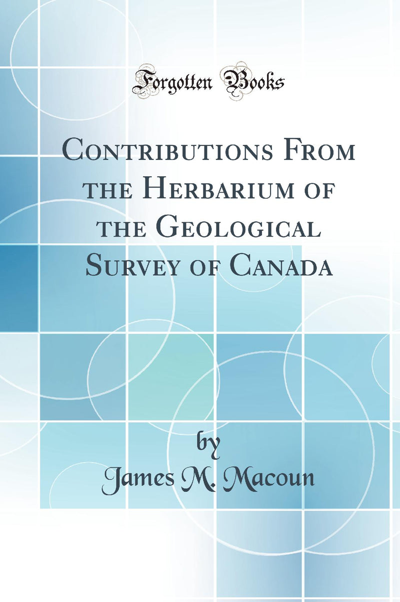 Contributions From the Herbarium of the Geological Survey of Canada (Classic Reprint)
