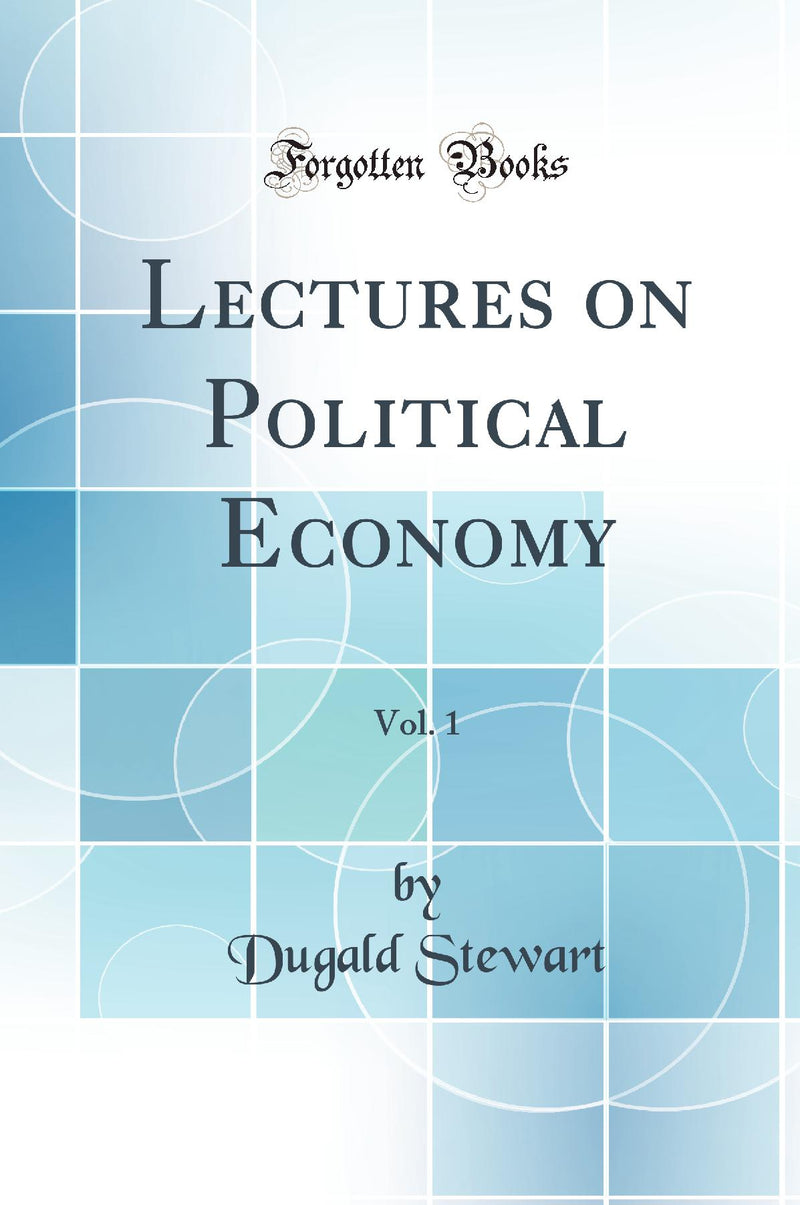 Lectures on Political Economy, Vol. 1 (Classic Reprint)