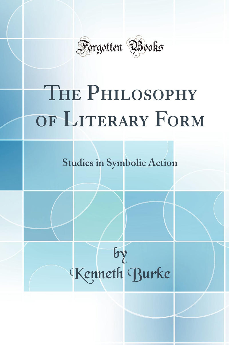 The Philosophy of Literary Form: Studies in Symbolic Action (Classic Reprint)