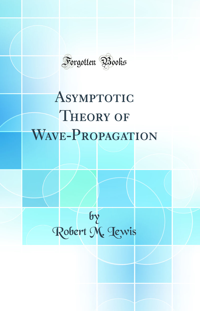 Asymptotic Theory of Wave-Propagation (Classic Reprint)