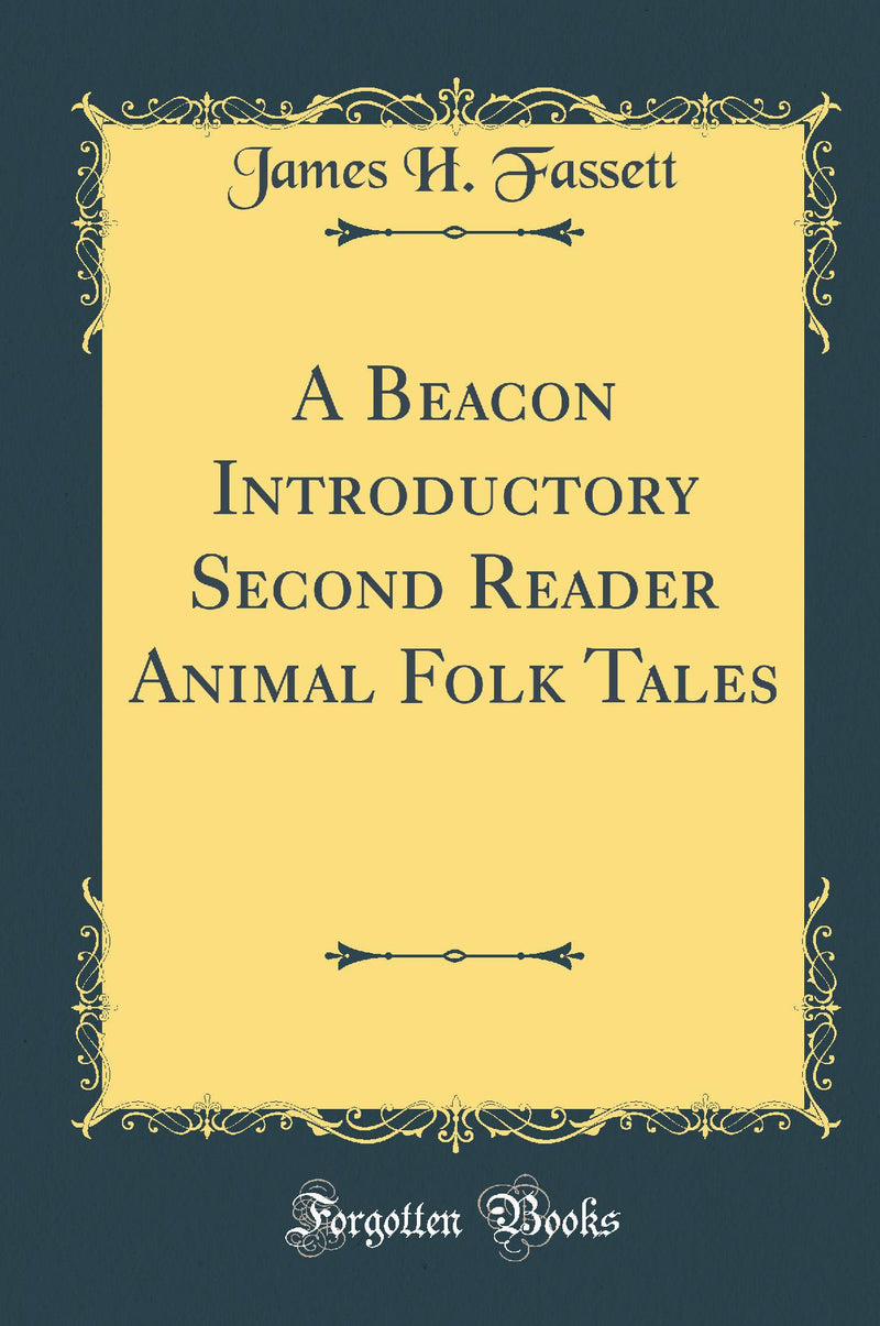 A Beacon Introductory Second Reader Animal Folk Tales (Classic Reprint)