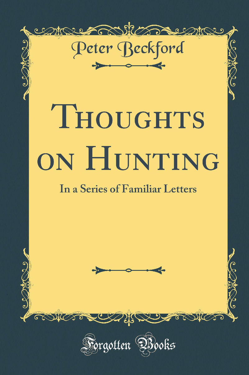 Thoughts on Hunting: In a Series of Familiar Letters (Classic Reprint)