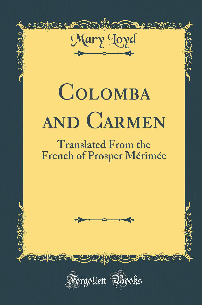 Colomba and Carmen: Translated From the French of Prosper Mérimée (Classic Reprint)