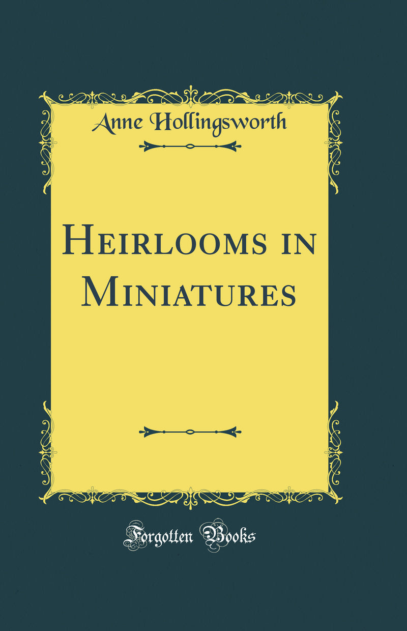 Heirlooms in Miniatures (Classic Reprint)