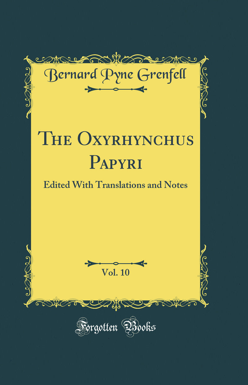 The Oxyrhynchus Papyri, Vol. 10: Edited With Translations and Notes (Classic Reprint)