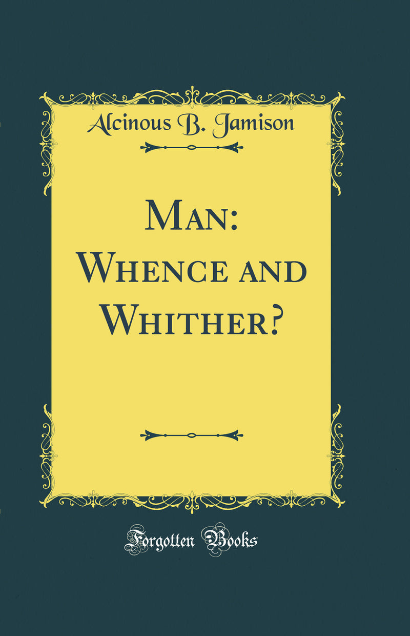 Man: Whence and Whither? (Classic Reprint)