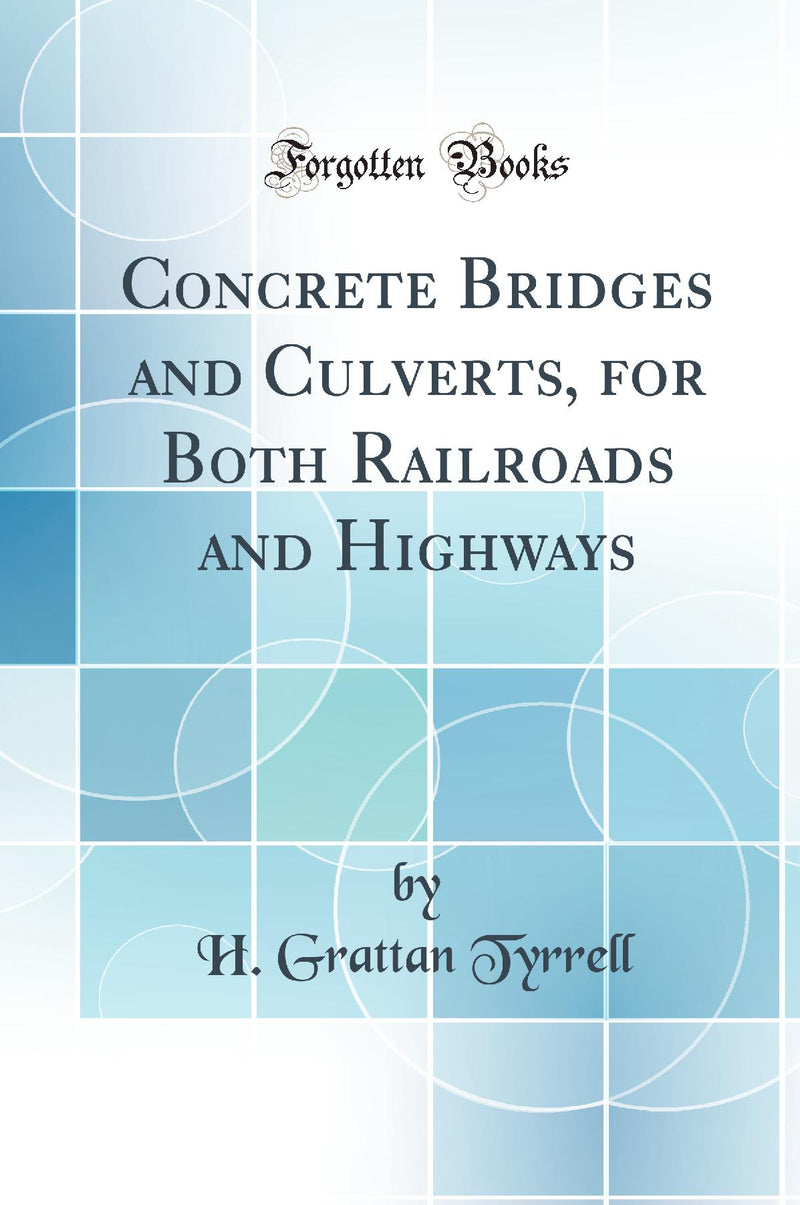 Concrete Bridges and Culverts, for Both Railroads and Highways (Classic Reprint)
