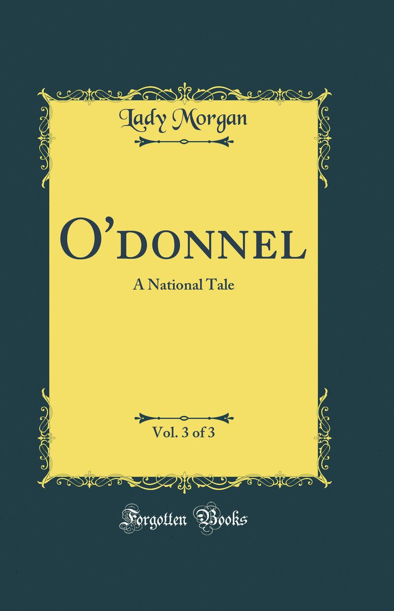 O'donnel, Vol. 3 of 3: A National Tale (Classic Reprint)