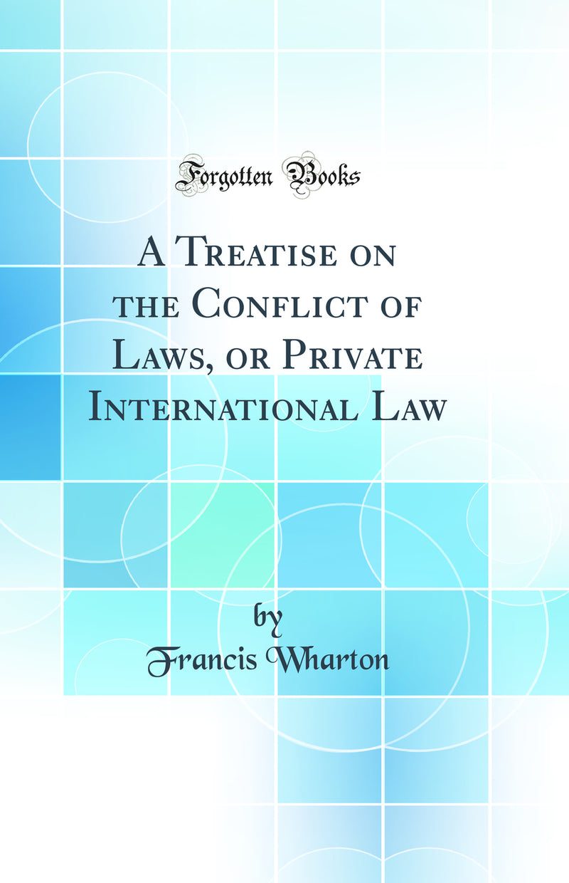 A Treatise on the Conflict of Laws, or Private International Law (Classic Reprint)